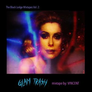 The Black Lodge Mixtapes Vol 2:  Glam Trash!    by VINCENT