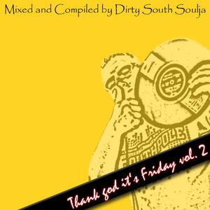 "Dirty South Soulja Presents - ""TGIF"" - THANK GOD IT'S FRIDAY VOL.2"