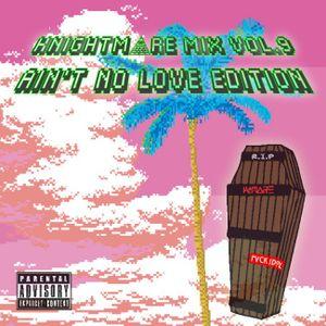 KnightMare Mix Vol.9 Ain't No Love Edition