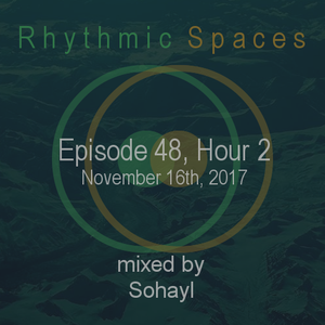 Rhythmic Spaces Episode 48 Hour 2 mixed by Sohayl