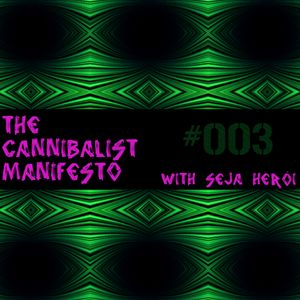 The Cannibalist Manifesto with Seja Herói #003 - 7 April 2011