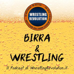 Birra&Wrestling: Episodio 108 (25/09/16)