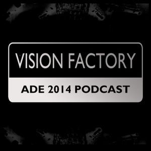 Vision Factory - ADE 2014 Edition Podcast