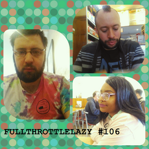 Fullthrottlelazy #106: Despair Into Shambles