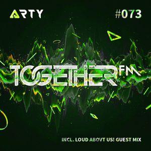 ARTY - Together FM 073 (Loud Abovt Us! Guest Mix)