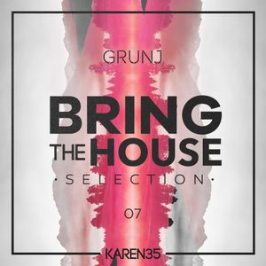 BRING THE HOUSE SELECTION #07 BY GRUNJ