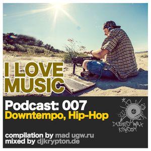 Podcast — I Love Music: 007 Downtempo, Hip-Hop [2013]