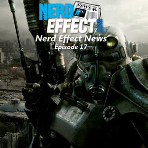 Nerd Effect News -Episode 17