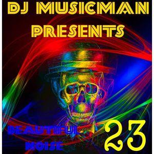 DJ MusicMan Presents ( Beautiful Noise 23 )