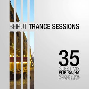 Beirut Trance Sessions 35 - Elie Rajha (Special Haig & Raffi Interview)