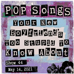 Pop Songs Your New Boyfriend's Too Stupid to Know About - May 14, 2021 {#44} w/ Angee of Grrrl Gang