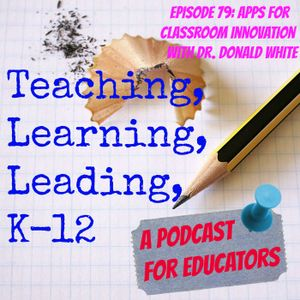 Episode 79: Apps for Classroom Innovation with Dr. Donald White