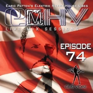 DJ Earic Patten's Elektrik Metro House Vibes LIVE Mix Sessions on Club Vibez Radio U.K.   Episode 74