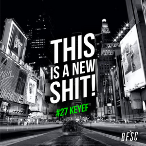 THIS IS A NEW SHIT! #27 KEYEF