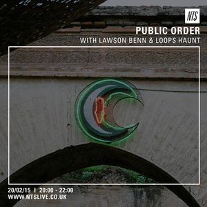 Public Order w/ Lawson Benn & Loops Haunt - 20th  February 2015