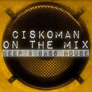 CISKOMAN ON THE MIX :  DEEP & BASS HOUSE SUMMER 2014