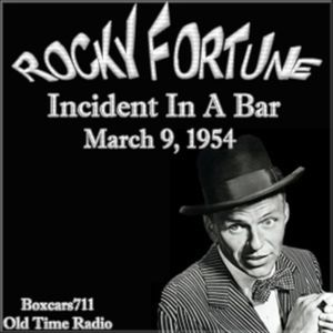 Rocky Fortune (Starring Frank Sinatra) - Incident In A Bar (03-09-54)