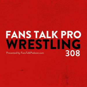 FTPW308 - This Week in Pro Wrestling
