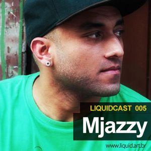LIQUIDCAST 005 - MJazzy