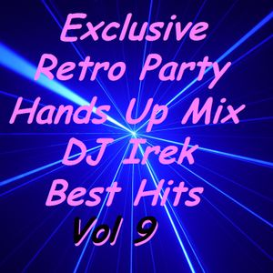 Exclusive Retro Party Hands Up Mix DJ Irek part 9 (Best Hits From The Years 2007-2012 Remixes)