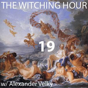 The Witching Hour With Alexander Velky #19