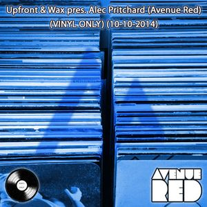 Upfront & Wax pres. Alec Pritchard (Avenue Red) (VINYL ONLY) (10-10-2014)