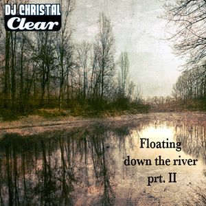DJChristalclear - Floating Down The River prt. II - Chill-Out