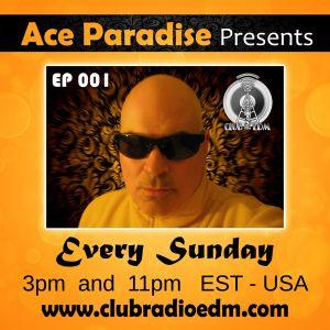 Ace Paradise : Presents EP 001 @ clubradioedm.com