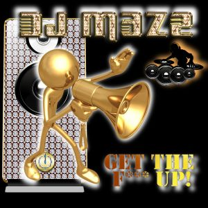 DJ Maze - Get The F*** Up 04-03-10-E