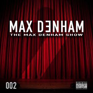 THE MAX DENHAM SHOW 002 // @MaxDenham
