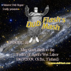 Dub Flash's Dub Mash Episode 33: May Gave Birth to the Fruit's of April's Wet Labor