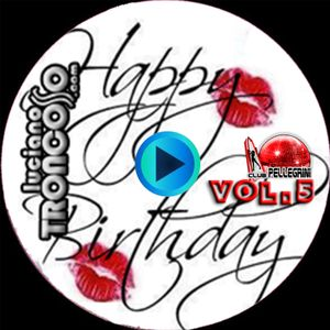 DJ SET PELLEGRINI VOL. 5 - HAPPY BIRTHDAY@LUCIANO TRONCOSO 2 hs live set