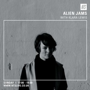 Alien Jams w/ Chloe Frieda & Klara Lewis - 9th August 2015