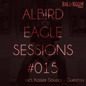 #015 - Eagle Sessions - 20/05/15 - incl. Guestmix by Kaiser Souzai