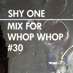 Shy One - Mix For Whopwhop #30