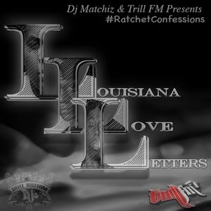 #RatchetConfessions |Louisiana|Love|Letters|