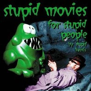 1999: Stupid Movies for Stupid People by Stupid Bands