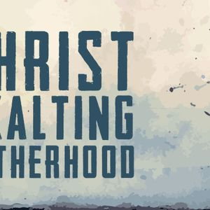Christ Exalting Fatherhood