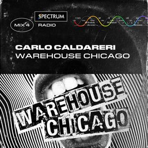 Spectrum Radio (Mix 4) - Carlo Caldareri - Warehouse Chicago