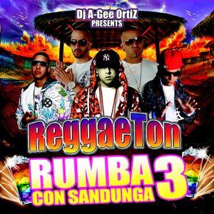 DJ A-GEE PRESENTS REGGAETON-RUMBA CON SANDUNGA 3