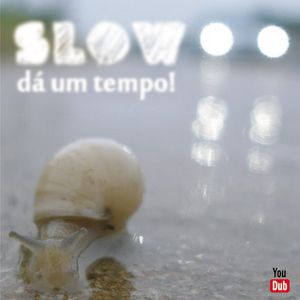 slow, dá um tempo