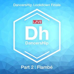 DancersHip Lockdown Finale with Flambé