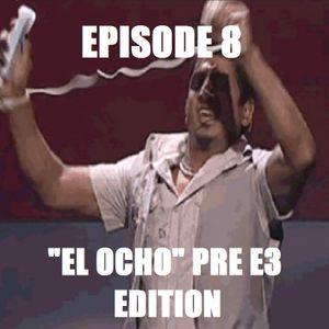 """D1Pcast Episode 8 - """"El Ocho"""" Pre E3 Edition (Ft. Comet)"""