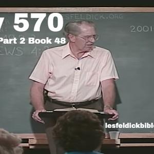 570 - Les Feldick Bible Study Lesson 2 - Part 2 - Book 48
