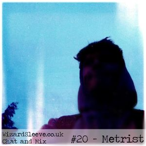 Wizard Sleeve Chat & Mix #20 - Metrist