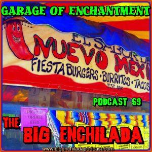 BIG ENCHILADA 69: Garage of Enchantment