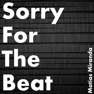 #SorryForTheBeat - Matias Miranda