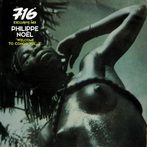 716 Exclusive Mix - Philippe Noël : Welcome To Congo Vol.2 Mix