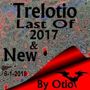 Trelotio Last Of 2017 and  New By Otio