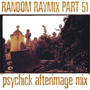 Random raymix 51 - psychick afterimage mix